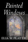 Painted Windows - Elia W. Peattie