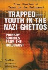 Trapped--Youth in the Nazi Ghettos: Primary Sources from the Holocaust - Ann Byers