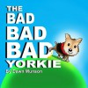 The Bad Bad Bad Yorkie - Dawn Munson