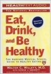 Eat, Drink, and Be Healthy: The Harvard Medical School Guide to Healthy Eating - Walter C. Willett, Patrick J. Skerrett, Christopher Lane