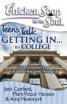 Chicken Soup for the Soul: Teens Talk Getting In... to College: 101 True Stories from Kids Who Have Lived Through It - Jack Canfield, Mark Victor Hansen, Amy Newmark