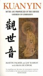 Kuan Yin: Myths and Revelations of the Chinese Goddess of Compassion (Chinese Classics) - Martin Palmer, Man-Ho Kwok, Jay Ramsay