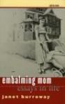 Embalming Mom: Essays in Life - Janet Burroway