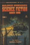 Najlepsze opowiadania Science Fiction roku 1996 Tom I - Bruce Sterling, Nancy Kress, Jonathan Lethem, Robert Reed, Damien Broderick, Jim Cowan, Toiny Daniel