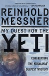 My Quest for the Yeti: Confronting the Himalayas' Deepest Mystery - Reinhold Messner, Peter Constantine