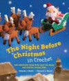 The Night Before Christmas in Crochet: The Complete Poem with Easy-to-Make Amigurumi Characters - Clement C. Moore, Mitsuki Hoshi