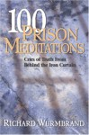 One Hundred Prison Meditations: Cries of Truth from Behind the Iron Curtain - Richard Wurmbrand