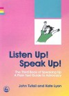 Listen Up! Speak Up!: The Third Book Of Speaking Up: A Plain Text Guide To Advocacy - John Tufail, Kate Lyon
