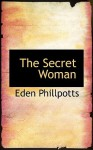 The Secret Woman - Eden Phillpotts