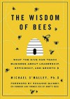The Wisdom of Bees: What the Hive Can Teach Business about Leadership, Efficiency, and Growth - Michael O'Malley, Roxanne Quimby