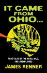 It Came from Ohio . . . True Tales of the Weird, Wild, and Unexplained - James Renner