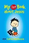 My 1st Book about Jesus - Carine Mackenzie