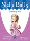 Something Blue (Stella Batts) - Courtney Sheinmel, Jennifer A. Bell