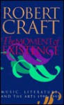 The Moment of Existence: Music, Literature, and the Arts 1990-1995 - Robert Craft