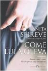 Come Lui Voleva: Romanzo - Mario Fillioley, Anita Shreve