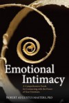 Emotional Intimacy: Your Untapped Source of Strength, Freedom, and Connection - Robert Augustus Masters