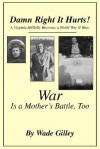 Damn Right It Hurts!: A Virginia Hillbilly Becomes a World War II Hero - Wade Gilley