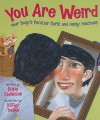 You Are Weird: Your Body's Peculiar Parts and Funny Functions - Diane Swanson, Kathy Boake
