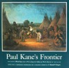 Paul Kane's Frontier: Including Wanderings of an Artist Among the Indians of North America - Paul Kane