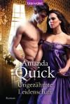 Ungezähmte Leidenschaft: Roman (German Edition) - Amanda Quick, Anke Koerten