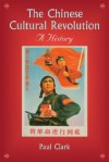 The Chinese Cultural Revolution: A History - Paul Clark