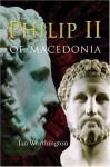 Philip II of Macedonia - Ian Worthington