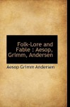 Folk-Lore and Fable: Aesop, Grimm, Andersen - Aesop, Hans Christian Andersen