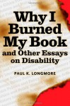 Why I Burned My Book and Other Essays on Disability - Paul K. Longmore