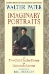 Imaginary Portraits: With the Child in the House and Gaston de Latour - Walter Pater