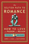 Selfish Path to Romance: How to Love With Passion & Reason, Inspired by Ayn Rand - Edwin A. Locke, Ellen Kenner