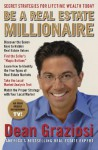 Be a Real Estate Millionaire: Secret Strategies To Lifetime Wealth Today - Dean Graziosi