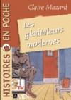 Les Gladiateurs modernes - Claire Mazard, Jacqueline Rioult