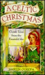A Celtic Christmas: Classic Tales from the Emerald Isle - Mairtin O'Griofa