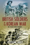 British Soldiers of the Korean War: In Their Own Words - Stephen F. Kelly