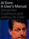 Al Gore: A User's Manual - Alexander Cockburn, Jeffrey St. Clair