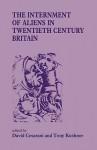 "The Internment of Aliens in Twentieth Century Britain (Special Issue of ""Immigrants & Minorities"") - David Cesarani, Tony Kushner"