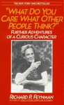 What Do You Care What Other People Think? Further Adventures of a Curious Character - Richard P. Feynman