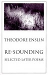 Re-Sounding: Selected Later Poems - Theodore Enslin