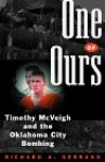 One of Ours: Timothy McVeigh and the Oklahoma City Bombing - Richard A. Serrano