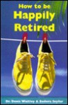 How to Be Happily Retired: (or I'm Working on Spending My Children's Inheritance) - Eudora Seyfer, Denis Waitley