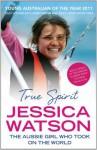 True Spirit: The Aussie girl who took on the world - Jessica Watson
