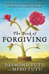 The Book of Forgiving: The Fourfold Path for Healing Ourselves and Our World - Desmond Tutu, Mpho Tutu