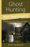 Ghost Hunting for Beginners: Everything You Need to Know to Get Started - Rich Newman