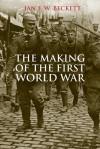The Making of the First World War - Ian F. W. Beckett