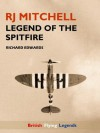 RJ Mitchell: Legend of the Spitfire (British Flying Legends) - Richard Edwards