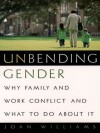 Unbending Gender: Why Family and Work Conflict and What To Do About It - Joan Williams