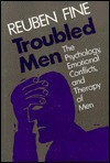 Troubled Men: The Psychology, Emotional Conflicts, and Therapy of Men - Reuben Fine