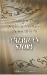 American Story - Herman Melville, Nathaniel Hawthorne, Washington Irving
