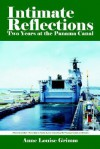 Intimate Reflections: Two Years at the Panama Canal - Anne Louise Grimm