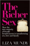 The Richer Sex: How the New Majority of Female Breadwinners Is Transforming Sex, Love and Family - Liza Mundy